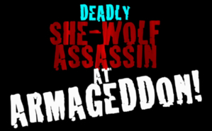 DEADLY SHE-WOLF ASSASSIN AT ARMAGEDDON!